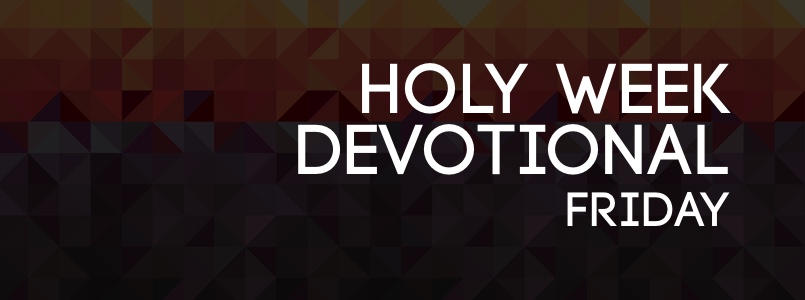 Holy Week Devotional - Monday